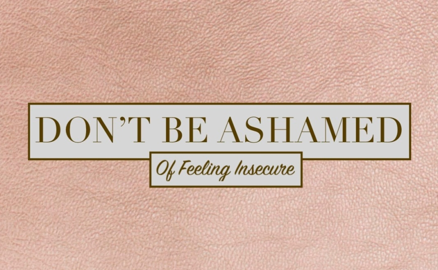 Don't Be Ashamed of Feeling Insecure