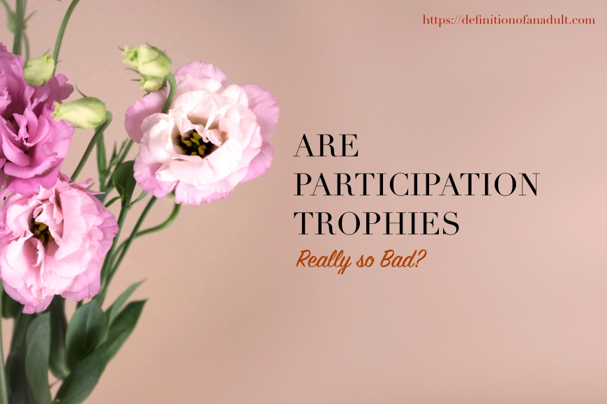 Are Participation Trophies Really So Bad?