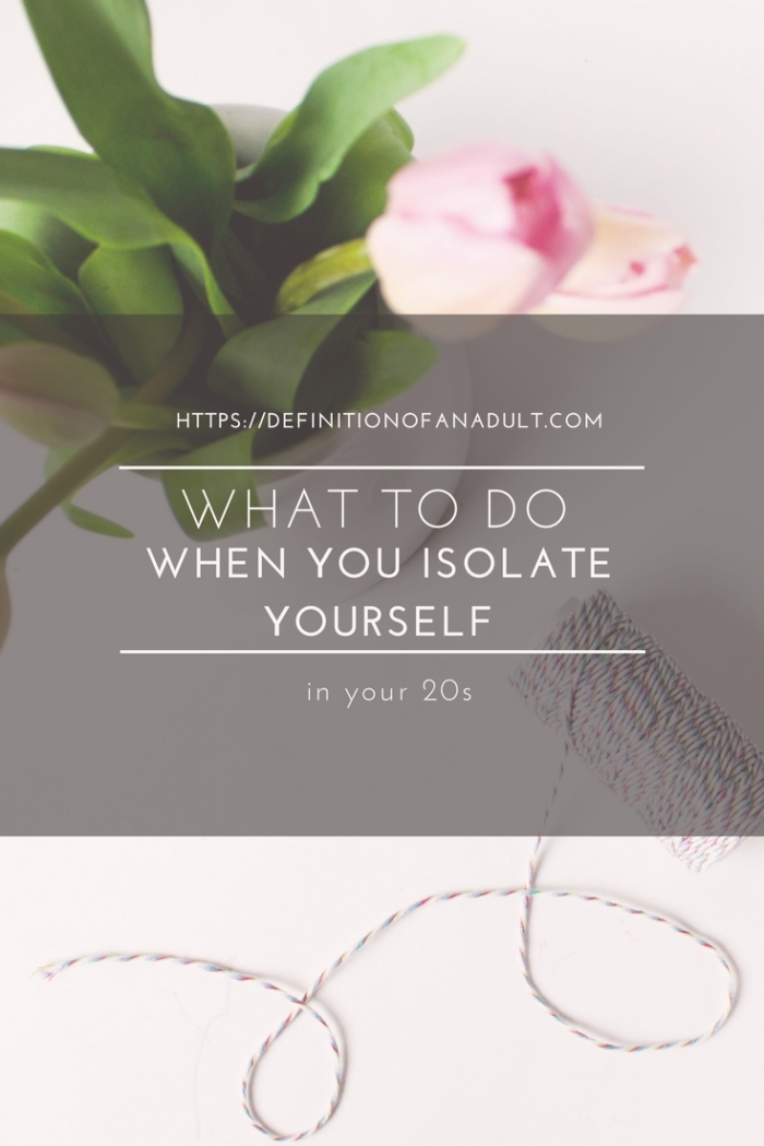 What to Do When You Isolate Yourself in Your 20s
