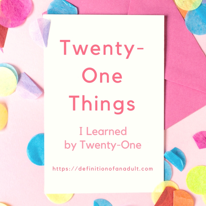 Twenty-One Things I Learned by the Age ofTwenty-One