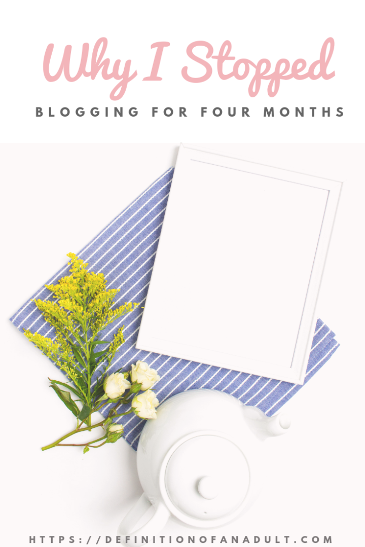 Why I Didn't Blog for Four Months Pinterest